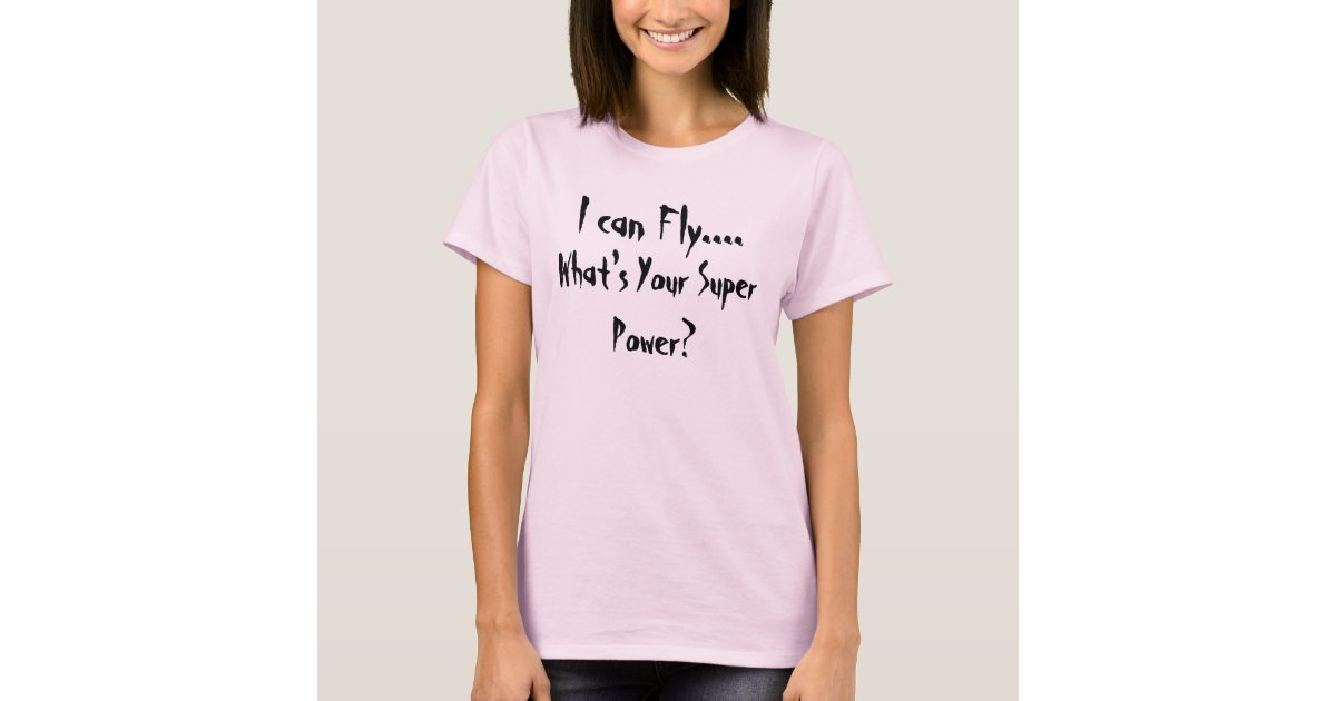 I can Fly...., What's Your Super Power? T-Shirt   Zazzle
