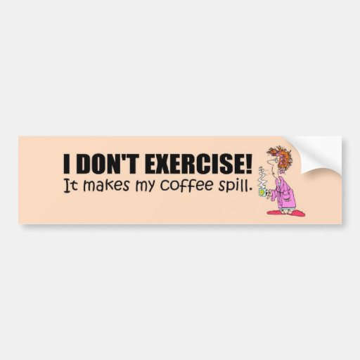 i don 39 t exercise it makes my coffee spill bumper sticker zazzle. Black Bedroom Furniture Sets. Home Design Ideas