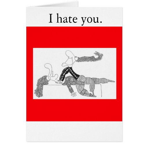I Hate You. Greeting Cards