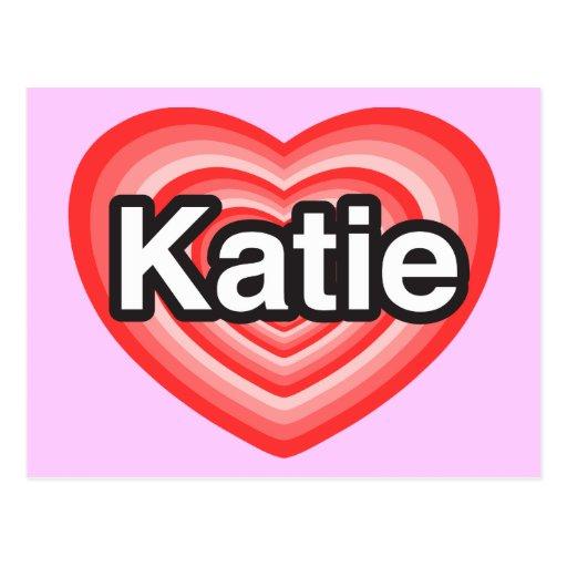 I love Katie. I love you Katie. Heart Postcard   Zazzle