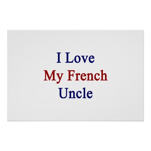 I Love My French Uncle Poster Zazzle