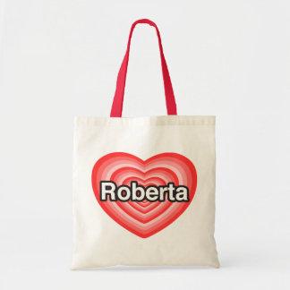 http://rlv.zcache.com/i_love_roberta_i_love_you_roberta_heart_bag-r7e9cc002846942cab622c3c9848e091f_v9wto_8byvr_324.jpg
