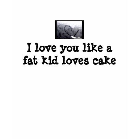 i love you like a fat kid loves cake matilda - photo #19
