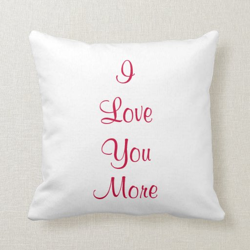 I Love You More Pillow Zazzle