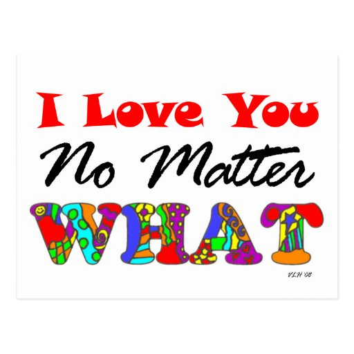 "Love No Matter What: ""I Love You No Matter What"" Postcard"