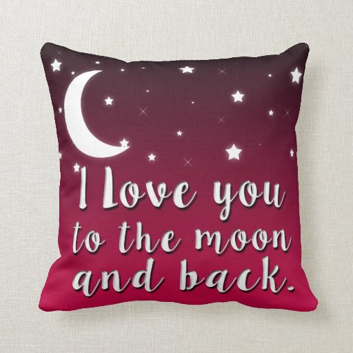 I Love You To The Moon And Back Pillow Zazzle