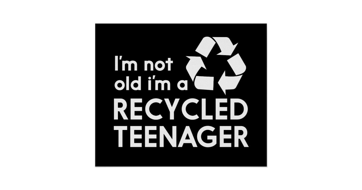 I'm Not Old, I'm a Recycled Teenager Poster | Zazzle