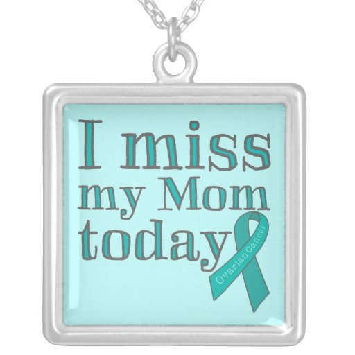 Losing My Mom To Cancer Quotes: I Miss My Mom Today (Ovarian Cancer) Necklace