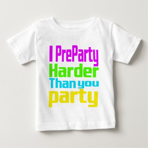 I Preparty Harder than you party Baby T-Shirt | Zazzle