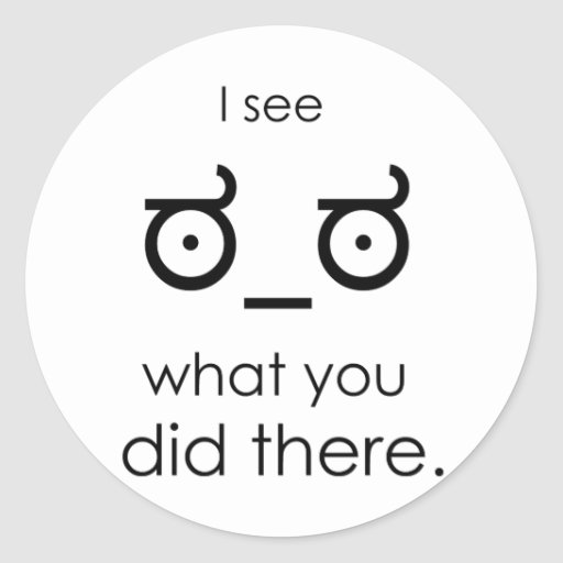 I see what you did there classic round sticker | Zazzle