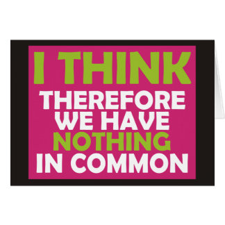 I Think Therefore We Have Nothing In Common Cards