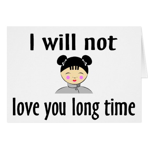Love Is Not About How Many Days: I Will Not Love You Long Time Card