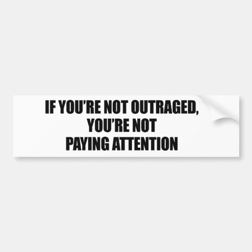 IF YOURE NOT OUTRAGED - YOURE NOT PAYING ATTENTION CAR ...