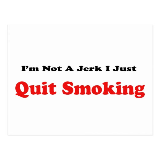 I'm Not A Jerk I Just Quit Smoking Postcard | Zazzle