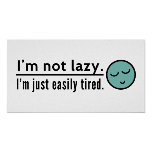 I'm Not Lazy. I'm Just Easily Tired. Poster