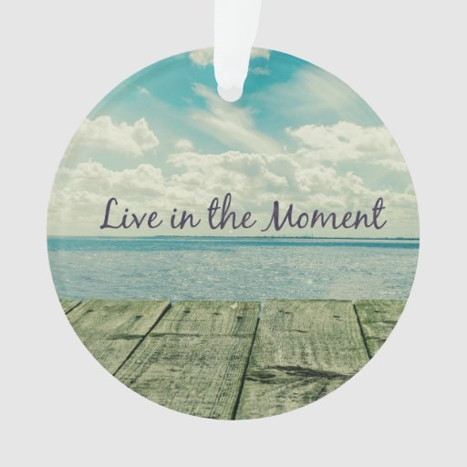 Good Quotes About Living In The Moment: Inspirational Live In The Moment Quote Ornament