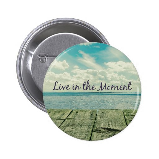 Good Quotes About Living In The Moment: Inspirational Live In The Moment Quote Pinback Button