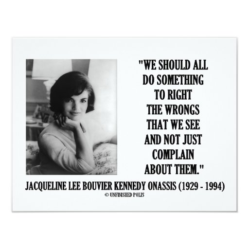 Jackie Kennedy Quotes: Jacqueline Kennedy Right The Wrongs Complain Quote Card