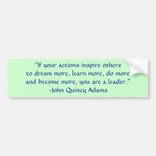 John Adams Quotes On Leadership: John Quincy Adams Leadership Quote Bumper Sticker