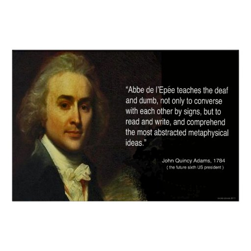 Quotes About George Washington By John Adams: John Quincy Adams' Quote Of Abbe L'Epee's Works Poster