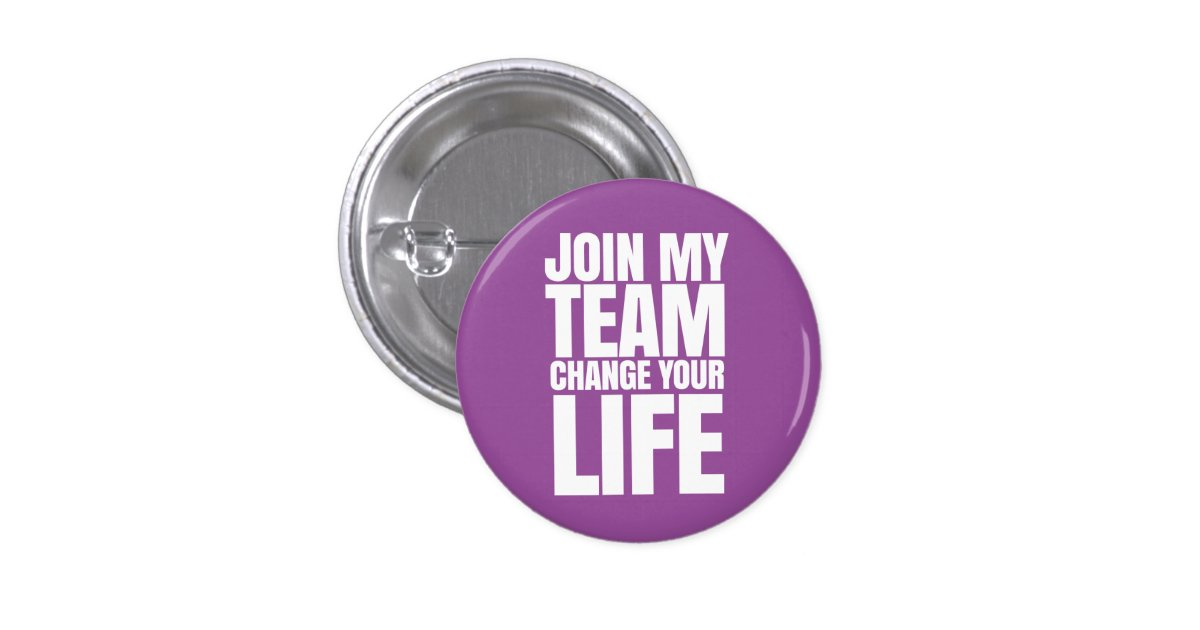 Join my team, change your life - Direct Sales Button   Zazzle