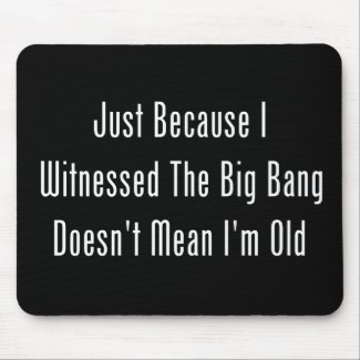 Just Because I Witnessed The Big Bang Mousepads