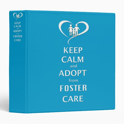 Keep Calm And Adopt From Foster Care 3 Ring Binder
