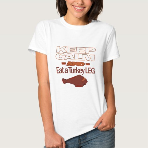 Keep Calm and eat a Turkey Leg Shirts 1