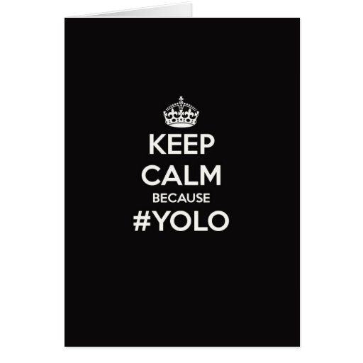 Keep Calm Because YOLO Cards