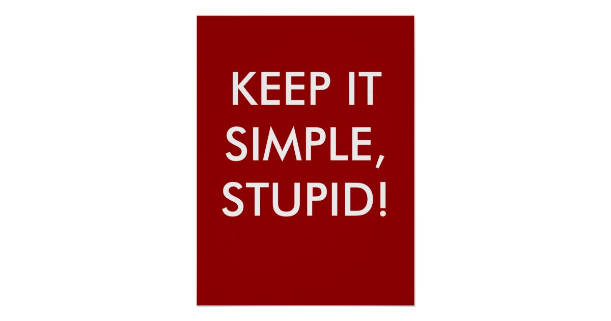 Keep It Simple Stupid! - Profound Poster | Zazzle