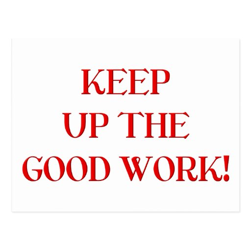 Keep up the good work! postcard | Zazzle