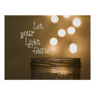 Let Your Light Shine Posters | Zazzle