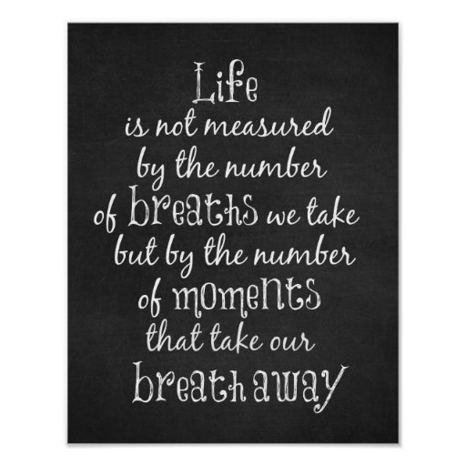 Life Is Not Measured By The Breaths Quote: Life Is Not Measured By The Breaths We Take Quote Poster