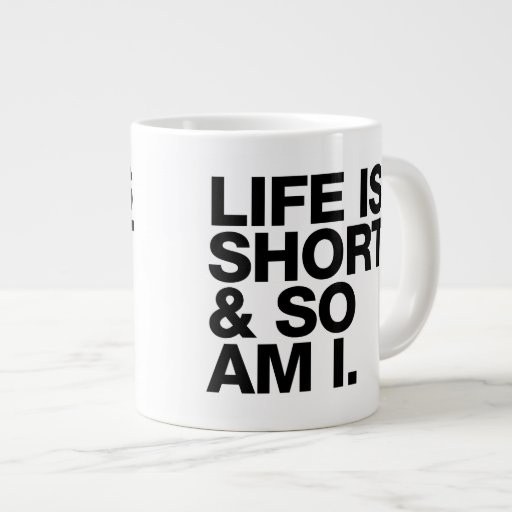 Love Quotes About Life: Life Is Short & So Am I Funny Quote Giant Coffee Mug