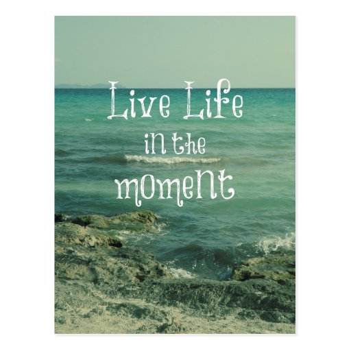 Quotes About Anger And Rage: Live Life In The Moment Quote With Beach Theme Postcard