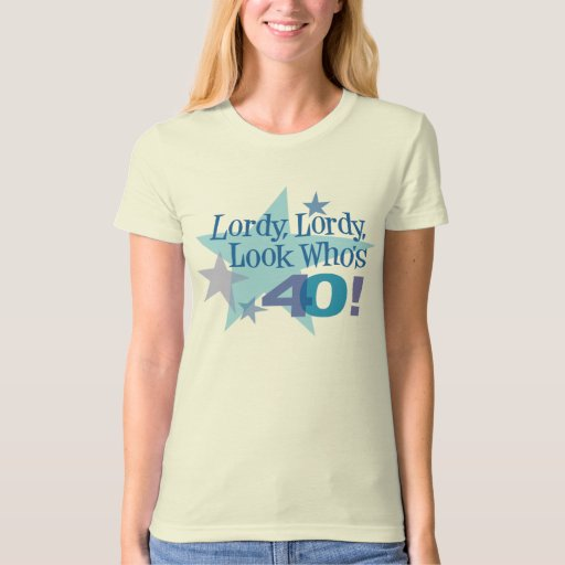 Lordy, Lordy, Look Who's 40! T-Shirt