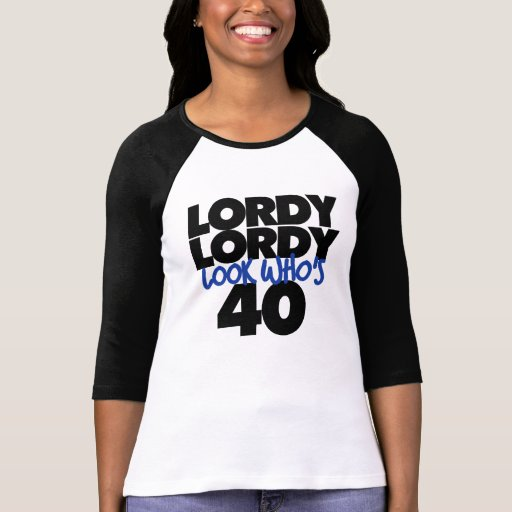 Lordy Lordy Look Who's 40 Years Old T-Shirt