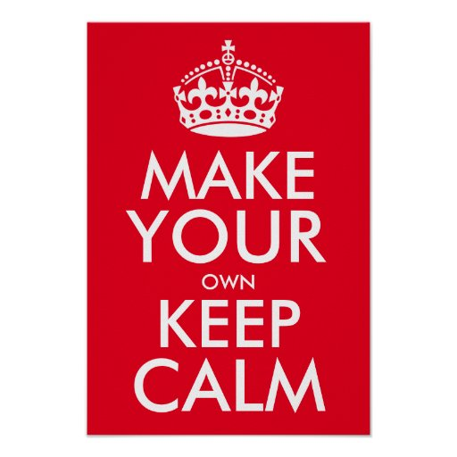 Make your own keep calm poster zazzle - Make your own keep calm wallpaper free ...