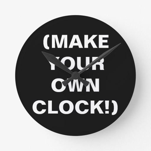 Make Your Own Clock: Make Your Own Wall Clock (add Text, Pics, Or Art!)