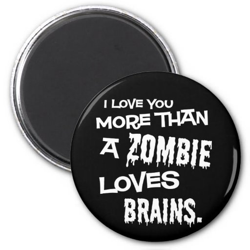 More Than A Zombie Loves Brains Magnets | Zazzle