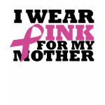 I wear pink for my mother shirt