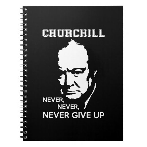 Never Give Up Quote Pic: NEVER, NEVER NEVER GIVE UP WINSTON CHURCHILL QUOTE