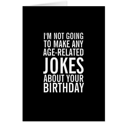 No Jokes About Your Age Funny Greeting Card