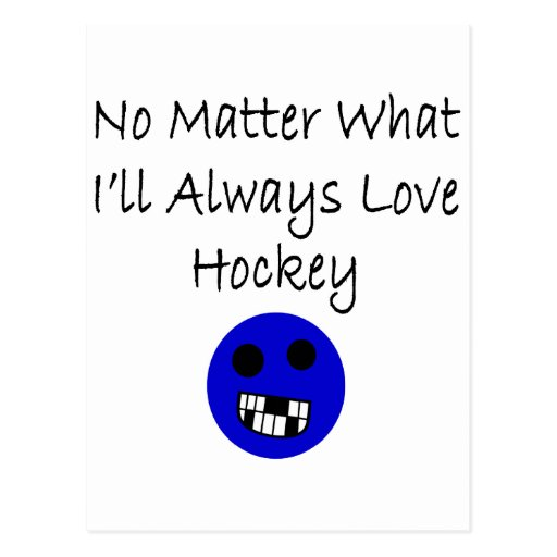Love No Matter What: No Matter What I'll Always Love Hockey Postcard