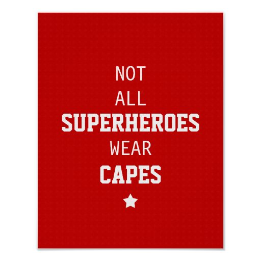 Not All Superheroes Wear Capes Print | Zazzle