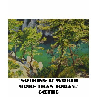 Nothing is worth more than today shirt