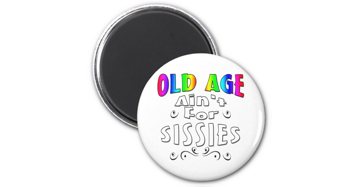 Old Age Ain't For Sissies 2 Inch Round Magnet