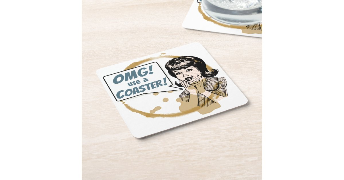 OMG! Use a Coaster! Funny Retro Coffee Ring Square Paper ...