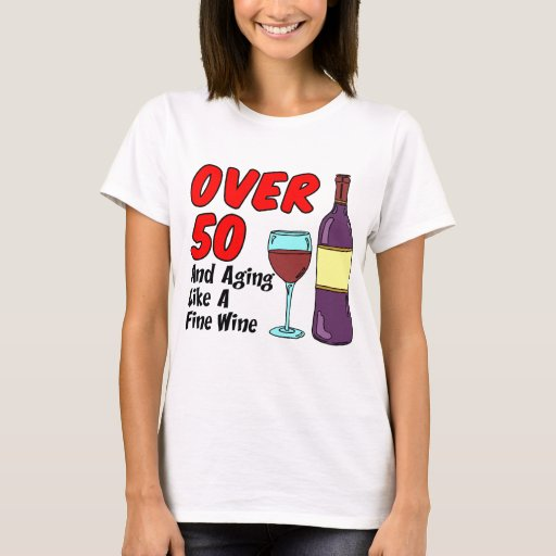 Over 50 Aging Like Wine T-Shirt