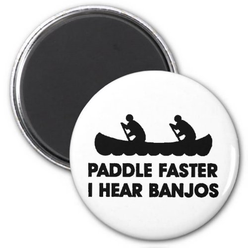 Paddle Faster I Hear Banjos Round Magnet